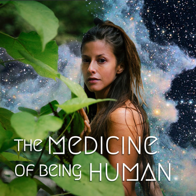 The Medicine of Being Human | Plants, Stars & Everything In Between