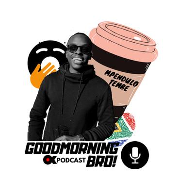 Good Morning Bro!