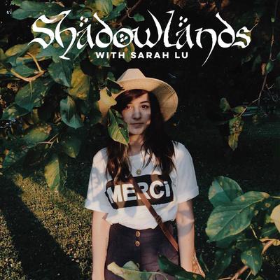 Shadowlands - with Sarah Lu