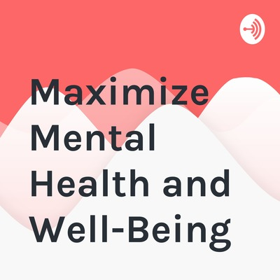 Maximize Mental Health and Well-Being