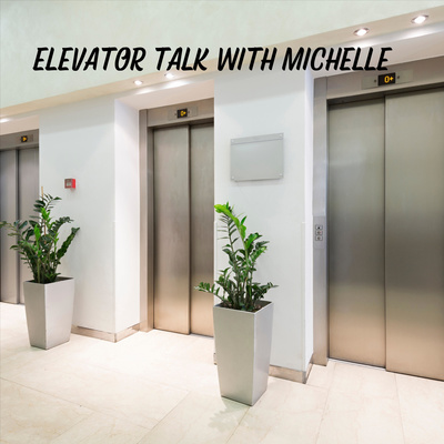 Elevator Talk With Michelle