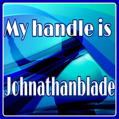 My handle is Johnathanblade
