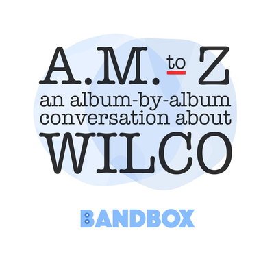 A.M. to Z: An Album-by-Album Conversation About Wilco