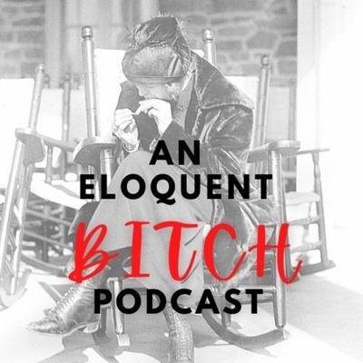 An Eloquent Bitch Podcast