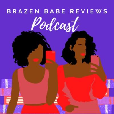 Brazen Babe Reviews Podcast