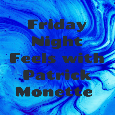 Friday Night Feels with Patrick Monette