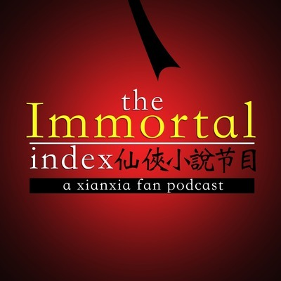 Immortal Index: A Xianxia & Wuxia Fan Podcast