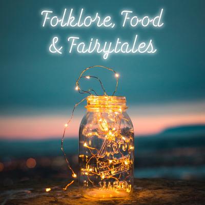 Folklore, Food & Fairytales