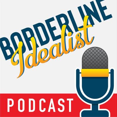 Borderline Idealist – BPD, Anxiety, & Depression