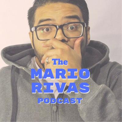 The Mario Rivas Podcast