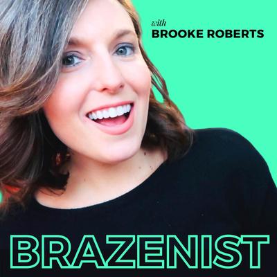 Brazenist with Brooke Roberts