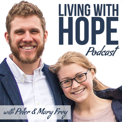 Living with Hope Podcast with Peter & Mary Frey