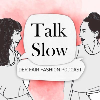 TALK SLOW - Der Fair Fashion Podcast