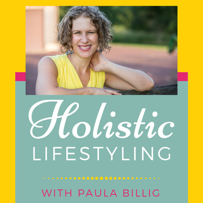 Holistic Lifestyling with Paula Billig