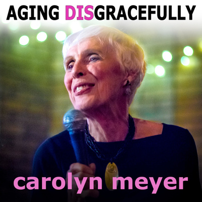 Aging Disgracefully with Carolyn Meyer