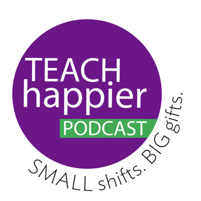 Teach Happier! Small shifts. Big gifts.