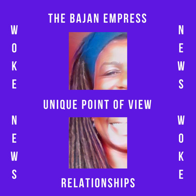 The Bajan Empress - Woke views on news, relationships, and current affairs