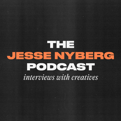 Jesse Nyberg Podcast: Interviews with Creatives
