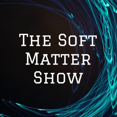 The Soft Matter Show