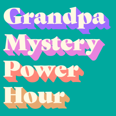 Grandpa Mystery Power Hour