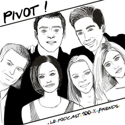 Pivot ! Le podcast français 100 % Friends !