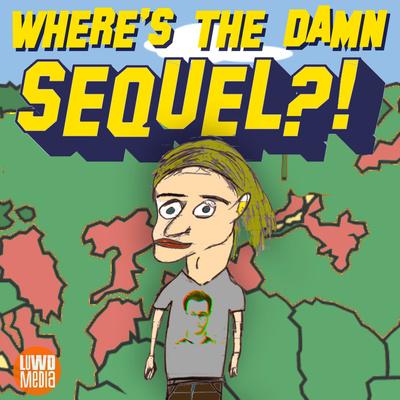 Where's The Damn Sequel?!