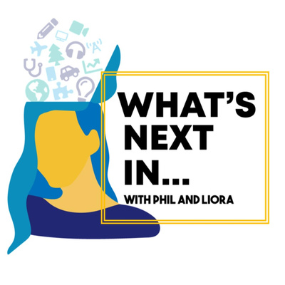 What's Next In ... with Phil & Liora