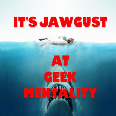 Geek Mentality - Home Of JAWGUST!