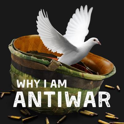 Why I Am Antiwar