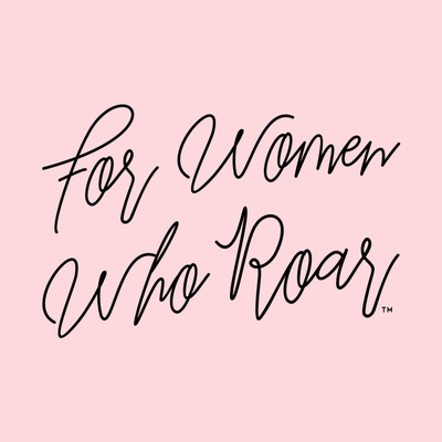 For Women Who Roar
