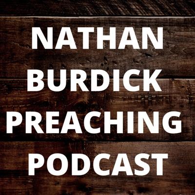 Nathan Burdick Preaching Podcast