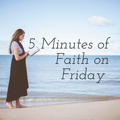 5 Minutes of Faith on Friday