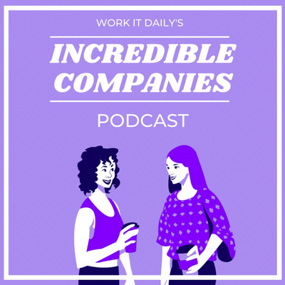 Work It Daily's Incredible Companies Podcast