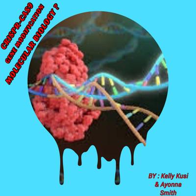 CRISPR-CAS9 + GENE MODIFICATION = MOLECULAR BIOLOGY ?