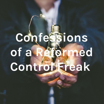 Confessions of a Reformed Control Freak (c)