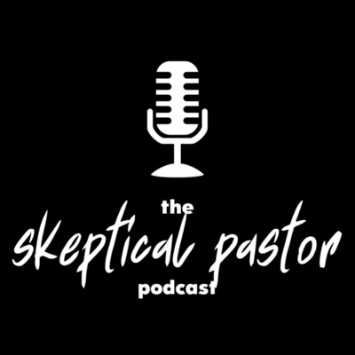 The Skeptical Pastor Podcast