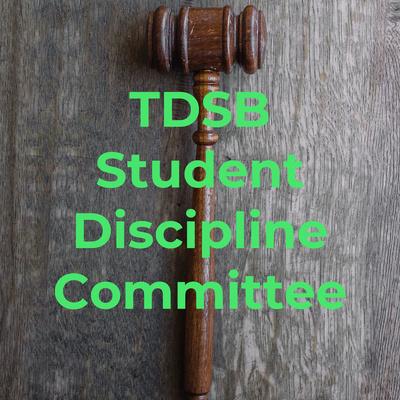 TDSB Student Discipline Committee