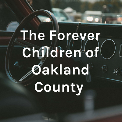 The Forever Children of Oakland County