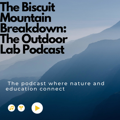 The Biscuit Mountain Breakdown: The Outdoor Lab Podcast
