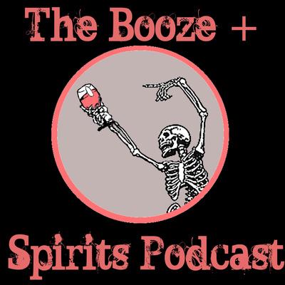 The Booze + Spirits Podcast