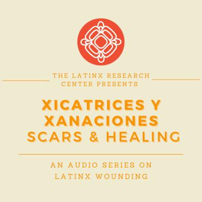 Scars and Healing/Xicatrices y Xanaciones