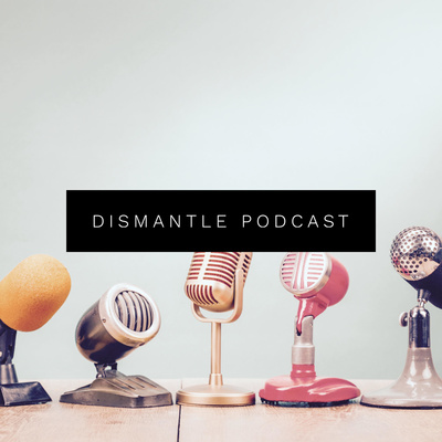 Dismantle Podcast