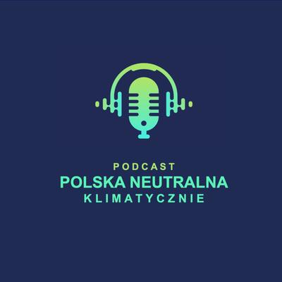 Podcast Polska Neutralna Klimatycznie