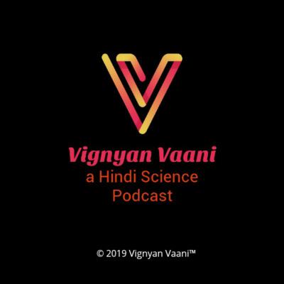 Vignyan Vaani - a Hindi Science Podcast.