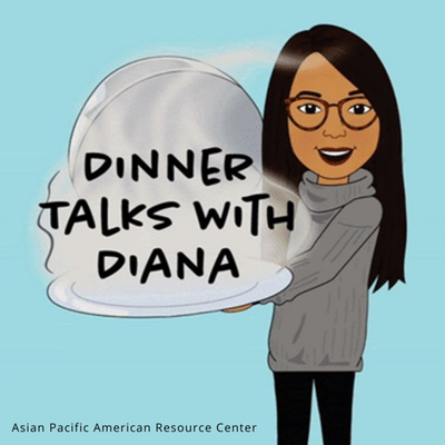 Dinner Talks with Diana: Racialized Experiences of AAPI Educators
