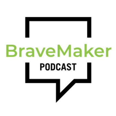 The BraveMaker Podcast
