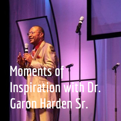 Moments of Inspiration with Dr. Garon Harden Sr.