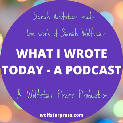 What I Wrote Today - A Wolfstar Press Production