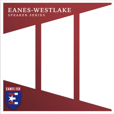 Eanes-Westlake Speaker Series Podcast