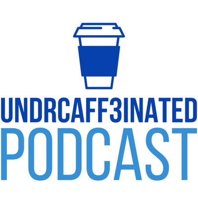 Undrcaff3inatED Podcast